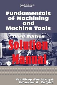 Solution Manual Fundamentals of Metal Machining and Machine Tools 3rd Edition Geoffrey Boothroyd Winston Knight