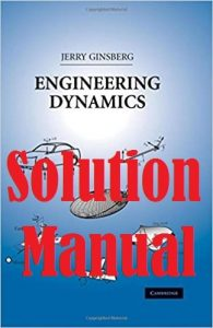 Solution Manual ngineering Dynamics 3rd edition Jerry Ginsberg