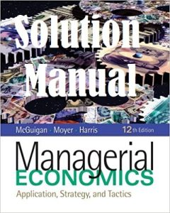 Solution Manual Managerial Economics 12th edition McGuigan & Moyer