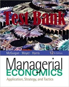 Test Bank for Managerial Economics 12th edition McGuigan