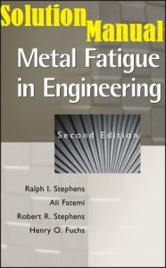 Solution Manual Metal Fatigue in Engineering by Stephens & Fatemi