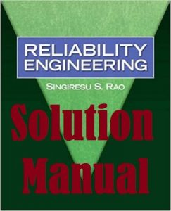 Solution Manual Reliability Engineering 1st edition Singiresu Rao