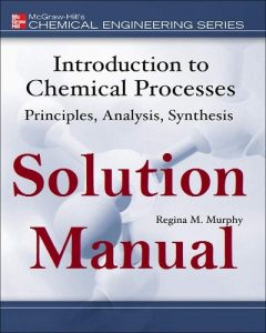 Download Solution Manual Introduction to Chemical Processes by Murphy