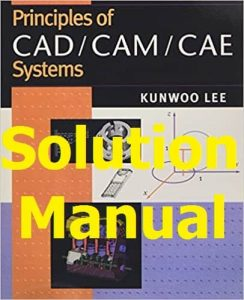 Solution Manual Principles of CAD/ CAM/ CAE by Kunwoo Lee