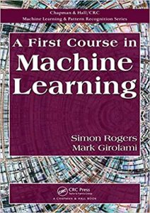 A First Course in Machine Learning 1st edition by Simon Rogers & Mark Girolami