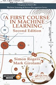 A First Course in Machine Learning 2nd edition Rogers & Girolami