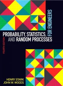 Probability, Statistics, and Random Processes for Engineers 4th Edition by Henry Stark & John Woods