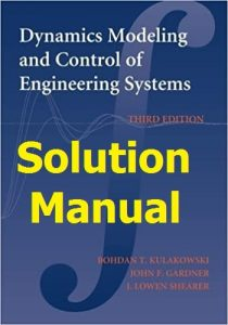 Solution Manual Dynamic Modeling and Control of Engineering Systems by Kulakowski & Gardner