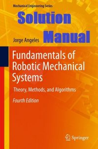 Download Solution Manual Fundamentals of Robotic Mechanical Systems 4th Edition Jorge Angeles