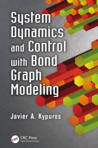 System Dynamics and Control with Bond Graph Modeling by Javier Kypuros