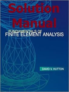Download Solution Manual Fundamentals of Finite Element Analysis by Hutton