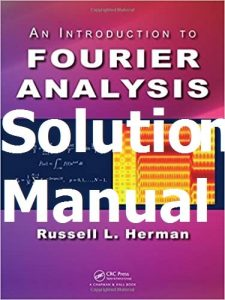 Solution Manual for An Introduction to Fourier Analysis Russell Herman