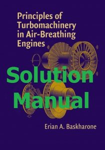 Download Solution Manual for Principles of Turbomachinery in Air-Breathing Engines Erian Baskharone