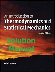 Solution Manual for Thermodynamics and Statistical Mechanics by Keith Stowe