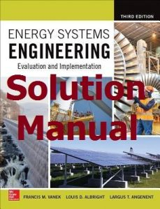 Download Solution Manual Energy Systems Engineering 3rd Edition by Francis Vanek