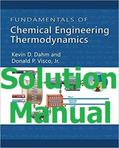 Download Solution Manual Fundamentals of Chemical Engineering Thermodynamics 1st Edition by Dahm & Visco