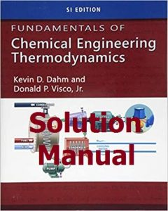 Solution Manual Fundamentals of Chemical Engineering Thermodynamics SI Edition 1st Edition by Kevin Dahm and Donald Visco