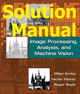 Solution Manual Image Processing, Analysis, and Machine Vision 4th edition by Milan Sonka